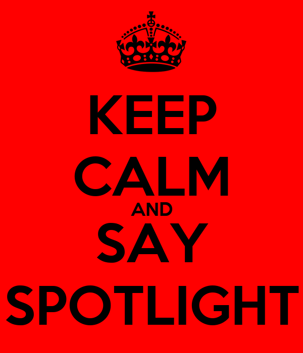 KEEP CALM AND SAY SPOTLIGHT