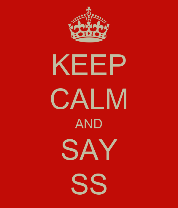 KEEP CALM AND SAY SS
