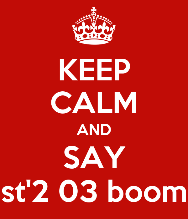 KEEP CALM AND SAY st'2 03 boom