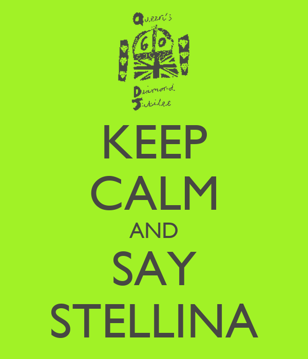 KEEP CALM AND SAY STELLINA