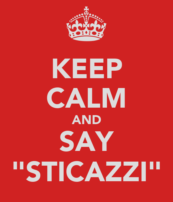 "KEEP CALM AND SAY ""STICAZZI"""