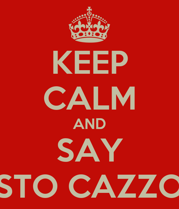 KEEP CALM AND SAY STO CAZZO