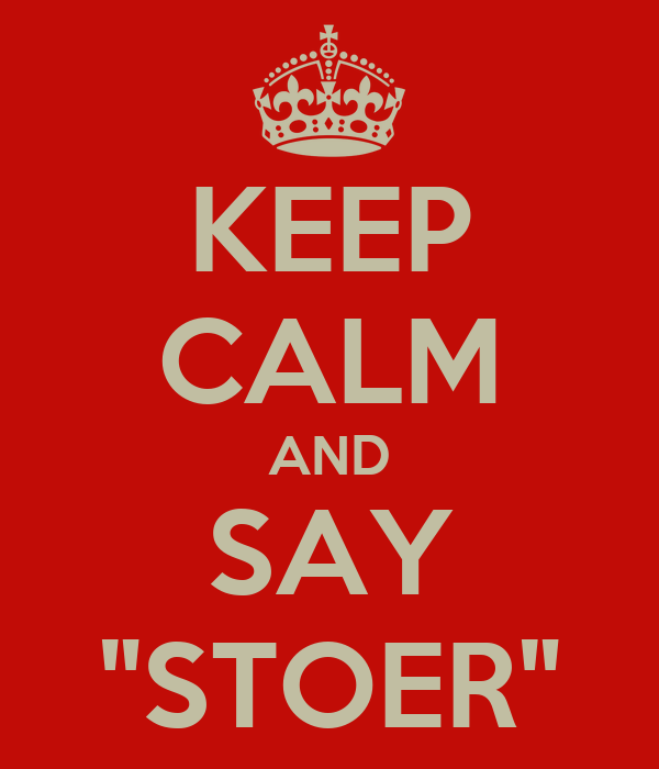 """KEEP CALM AND SAY """"STOER"""""""