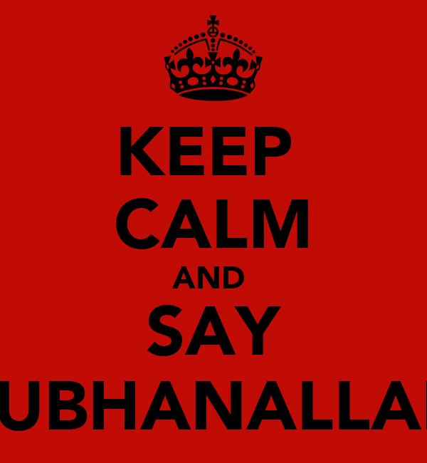 KEEP  CALM AND  SAY SUBHANALLAH