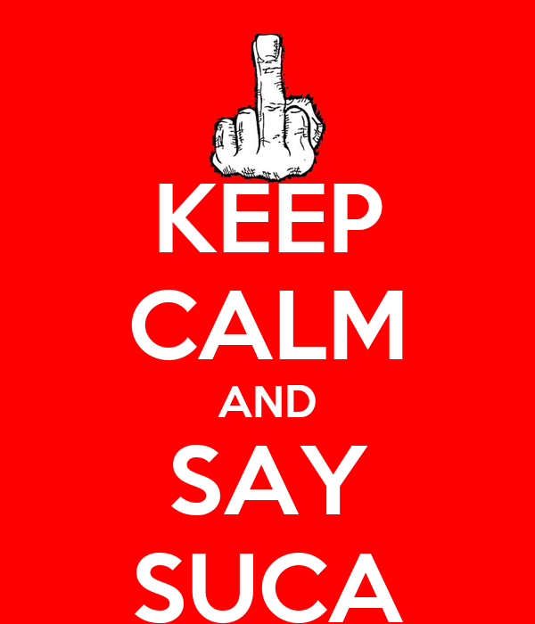KEEP CALM AND SAY SUCA
