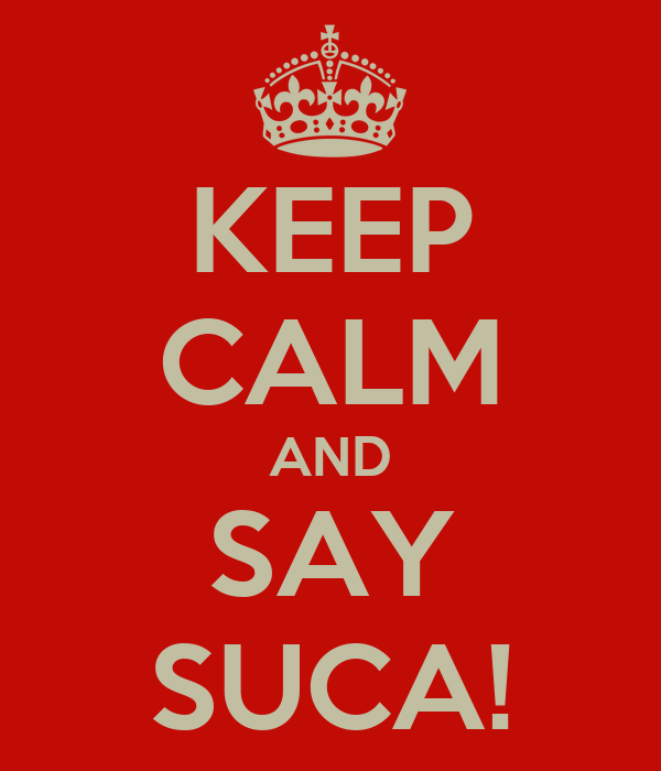 KEEP CALM AND SAY SUCA!