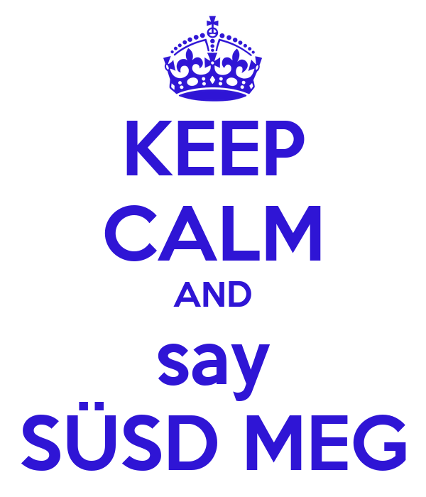 KEEP CALM AND say SÜSD MEG