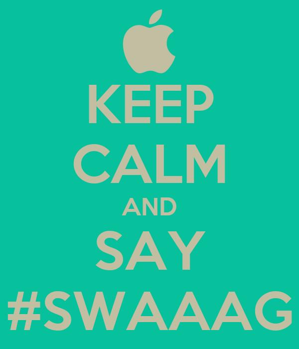 KEEP CALM AND SAY #SWAAAG