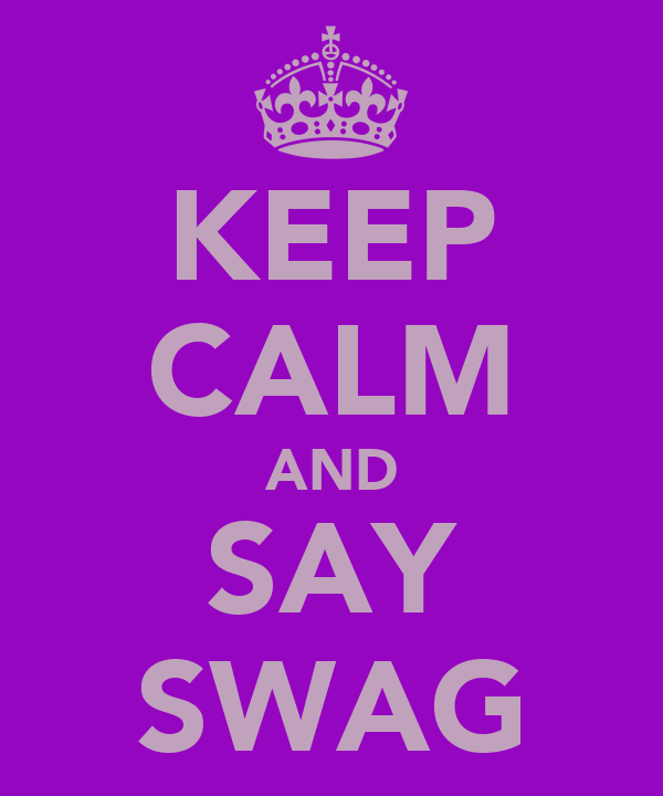 KEEP CALM AND SAY SWAG