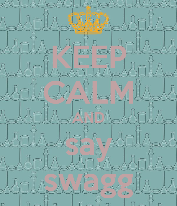 KEEP CALM AND say swagg