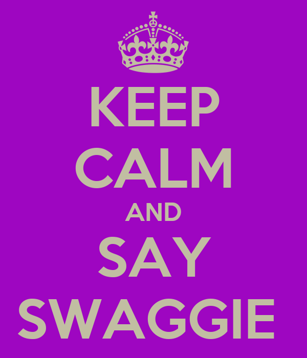 KEEP CALM AND SAY SWAGGIE
