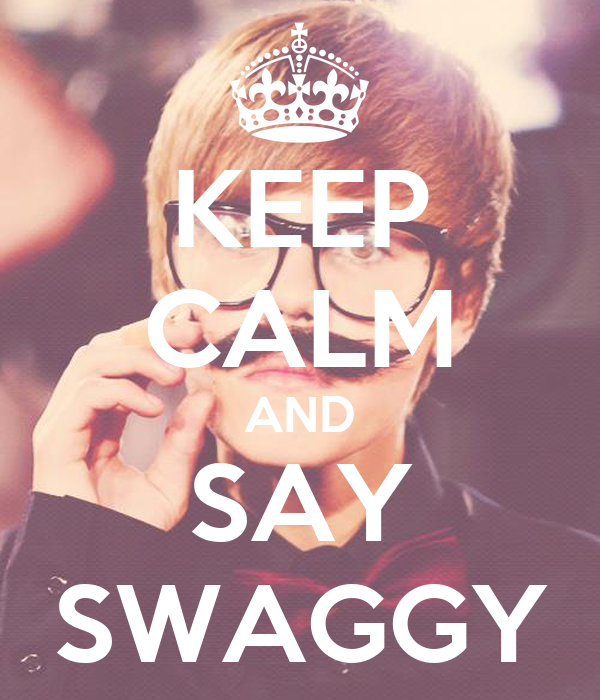 KEEP CALM AND SAY SWAGGY