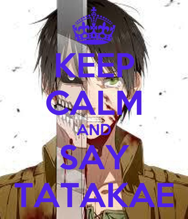 KEEP CALM AND SAY TATAKAE