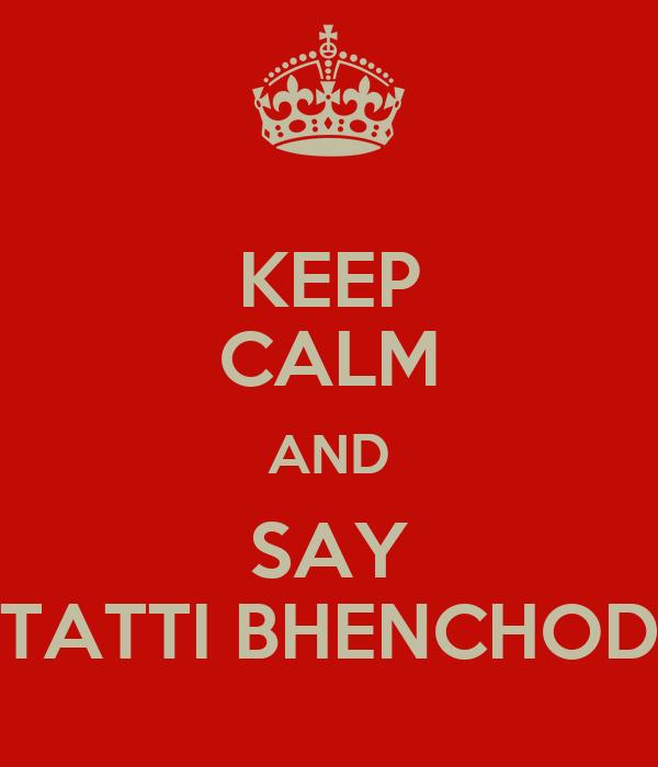 KEEP CALM AND SAY TATTI BHENCHOD