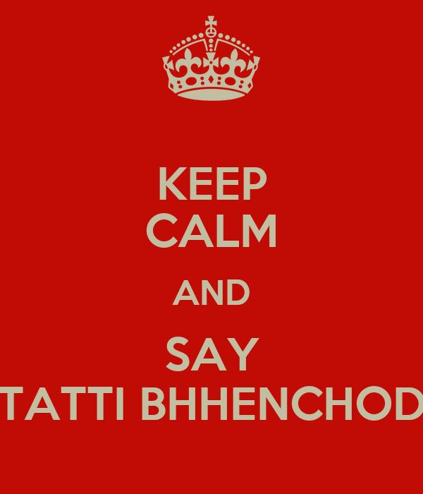 KEEP CALM AND SAY TATTI BHHENCHOD