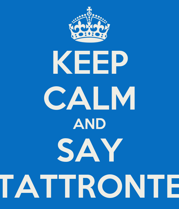 KEEP CALM AND SAY TATTRONTE