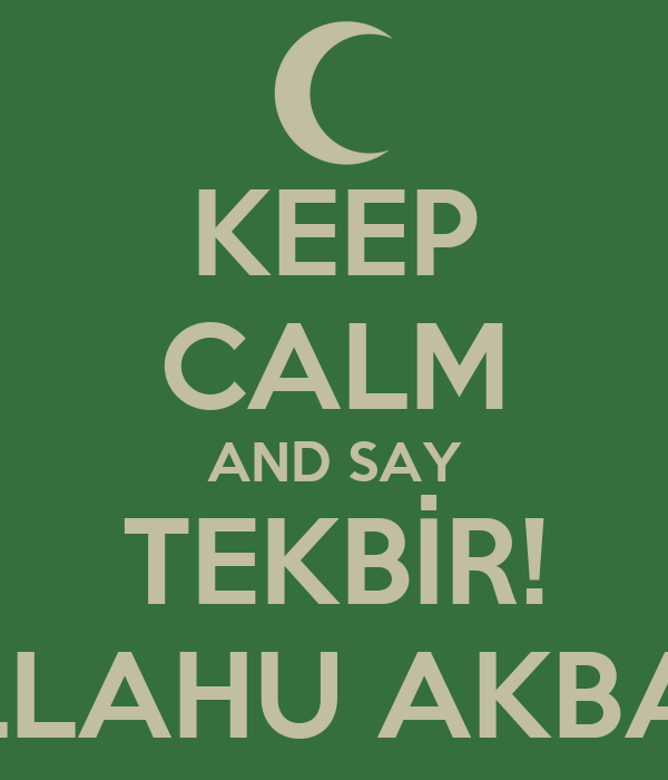 KEEP CALM AND SAY TEKBİR! ALLAHU AKBAR!