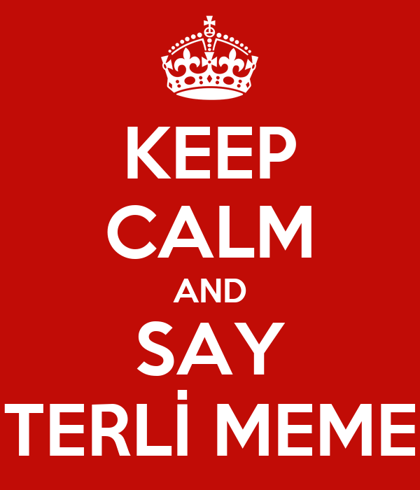 KEEP CALM AND SAY TERLİ MEME