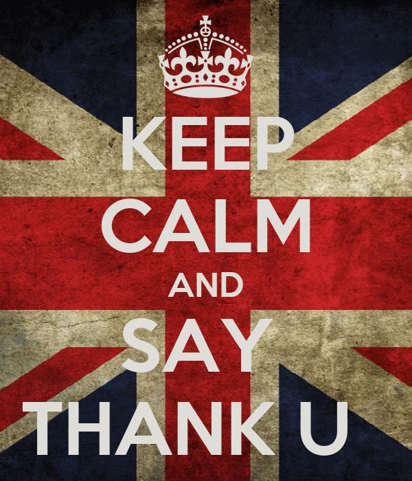 KEEP CALM AND SAY  THANK U
