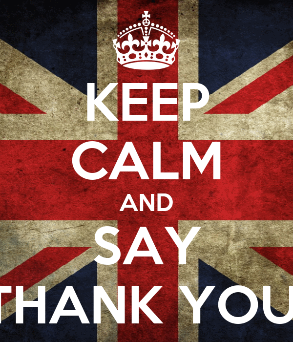 KEEP CALM AND SAY THANK YOU!