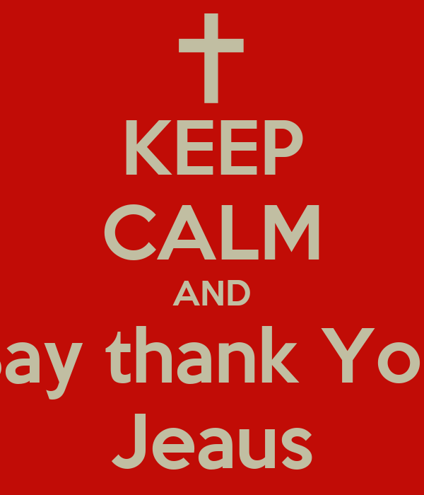 KEEP CALM AND Say thank You Jeaus