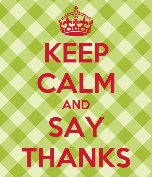 KEEP CALM AND SAY THANKS