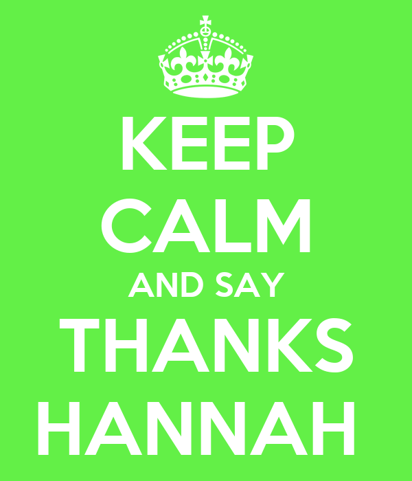 KEEP CALM AND SAY THANKS HANNAH