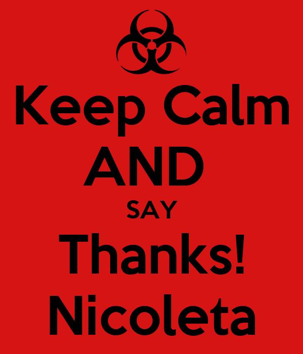 Keep Calm AND  SAY Thanks! Nicoleta