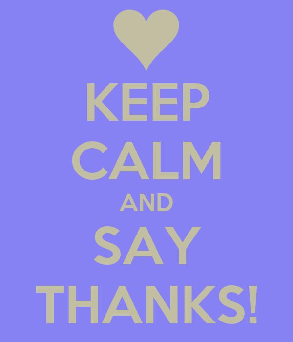 KEEP CALM AND SAY THANKS!