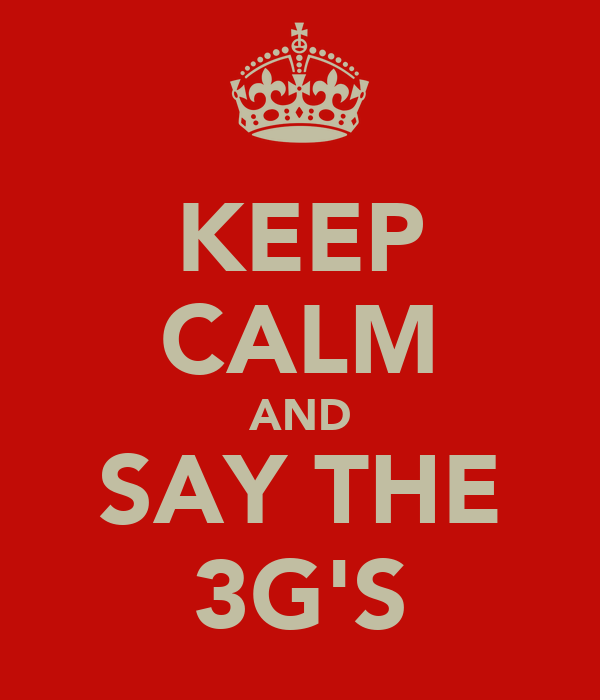 KEEP CALM AND SAY THE 3G'S