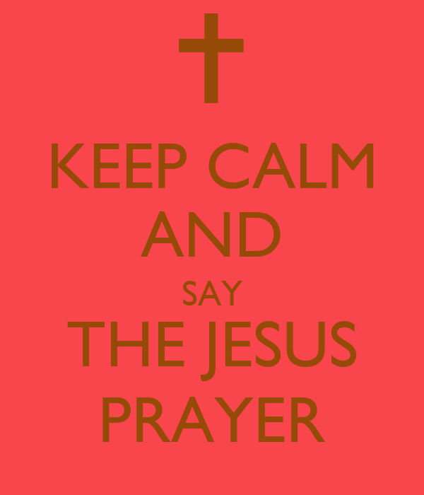 KEEP CALM AND SAY THE JESUS PRAYER