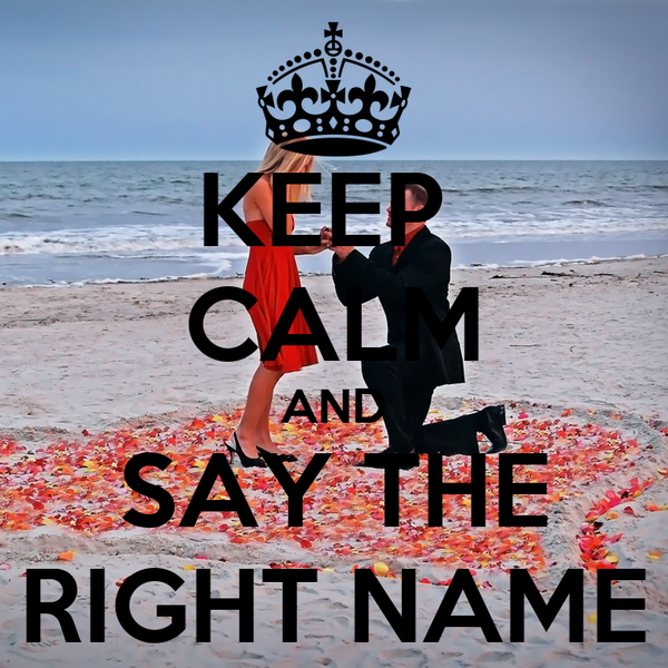 KEEP  CALM AND SAY THE RIGHT NAME