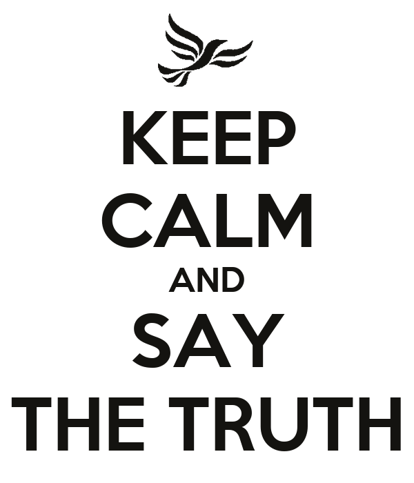 KEEP CALM AND SAY THE TRUTH