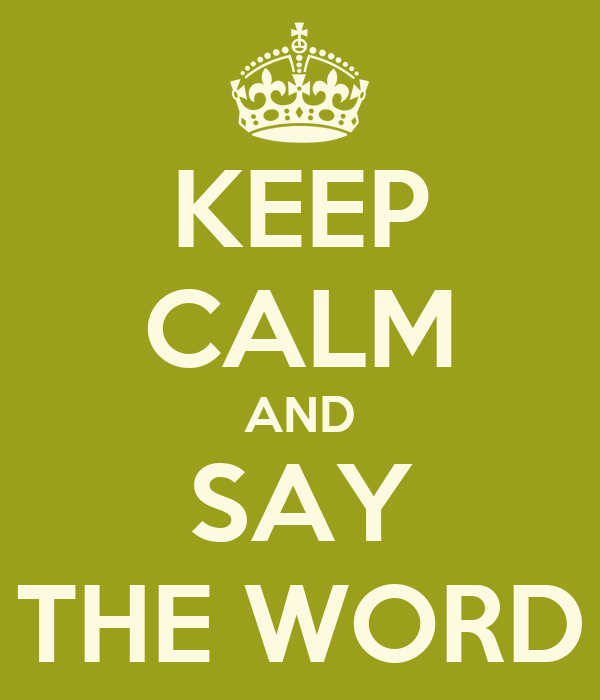 KEEP CALM AND SAY THE WORD