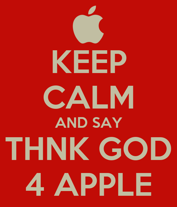 KEEP CALM AND SAY THNK GOD 4 APPLE