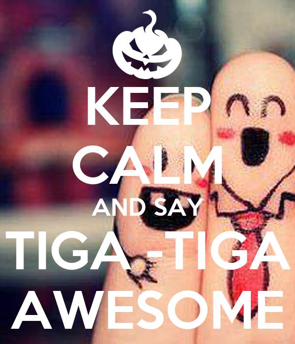 KEEP CALM AND SAY TIGA -TIGA AWESOME