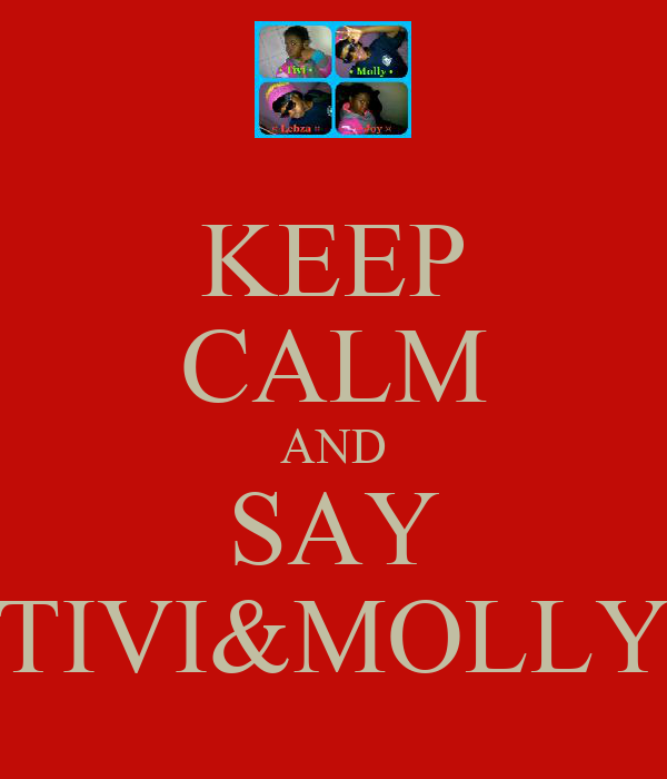KEEP CALM AND SAY TIVI&MOLLY