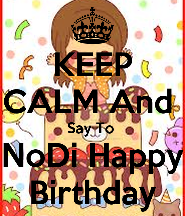 KEEP CALM And  Say To  NoDi Happy Birthday