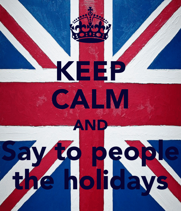 KEEP CALM AND Say to people the holidays