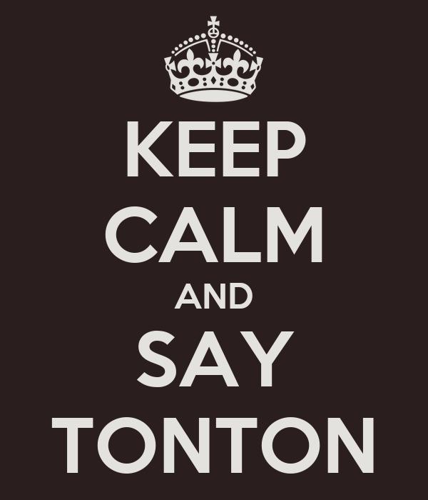 KEEP CALM AND SAY TONTON