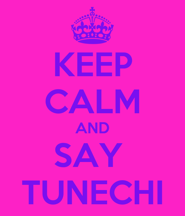 KEEP CALM AND SAY  TUNECHI