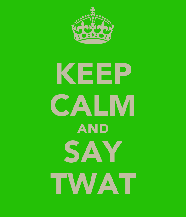 KEEP CALM AND SAY TWAT