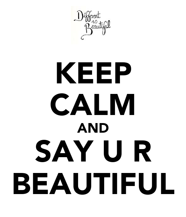 KEEP CALM AND SAY U R BEAUTIFUL