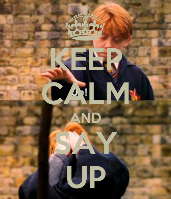 KEEP CALM AND SAY UP