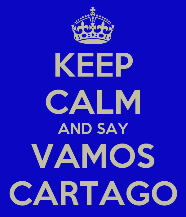 KEEP CALM AND SAY VAMOS CARTAGO