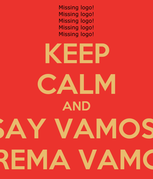 KEEP CALM AND SAY VAMOS  CREMA VAMOS
