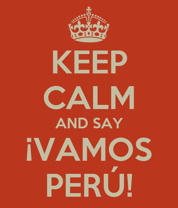 KEEP CALM AND SAY ¡VAMOS PERÚ!