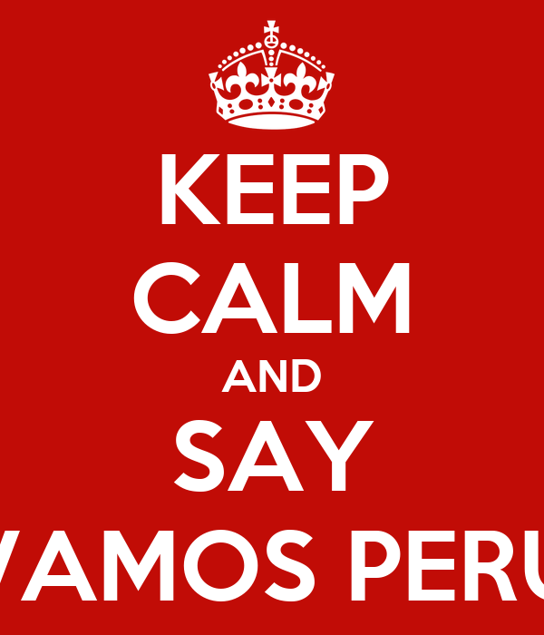 KEEP CALM AND SAY VAMOS PERU