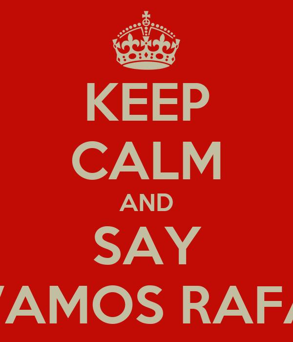 KEEP CALM AND SAY VAMOS RAFA