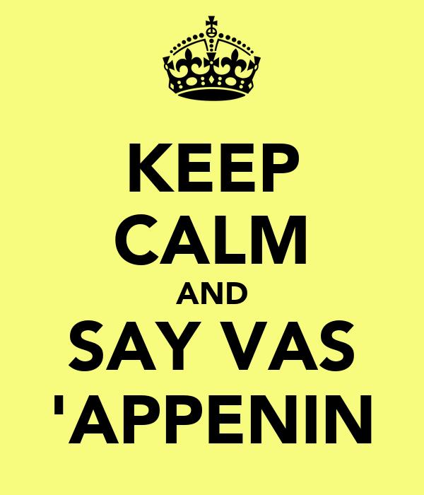 KEEP CALM AND SAY VAS 'APPENIN
